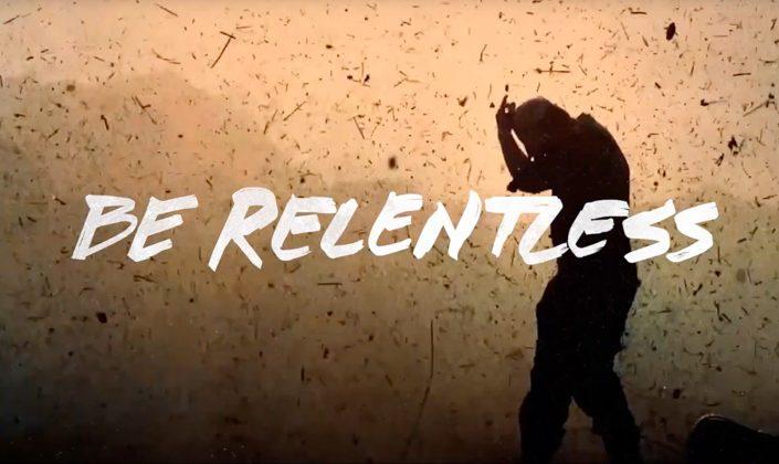 """""""Be Relentless"""" – 30 second spot"""